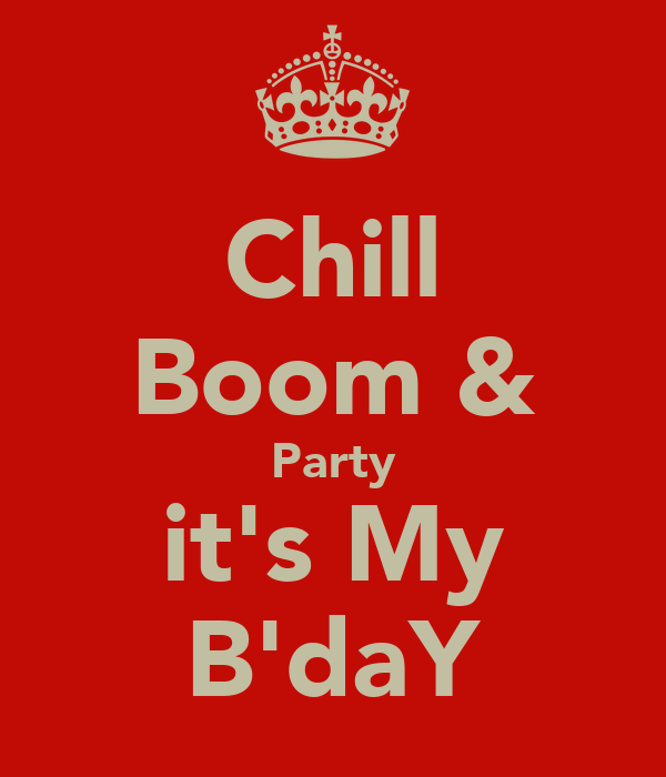 Chill Boom & Party it's My B'daY