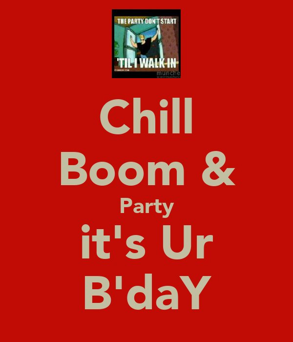 Chill Boom & Party it's Ur B'daY