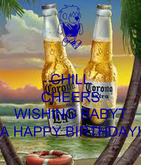 CHILL CHEERS AND WISHING BABYT A HAPPY BIRTHDAY!