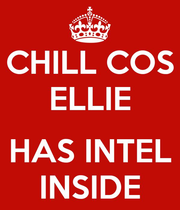 CHILL COS ELLIE  HAS INTEL INSIDE