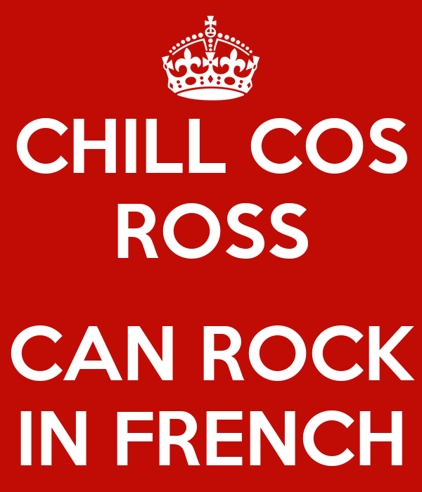CHILL COS ROSS  CAN ROCK IN FRENCH