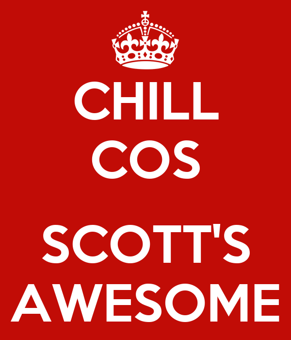 CHILL COS  SCOTT'S AWESOME