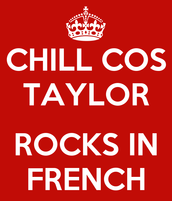 CHILL COS TAYLOR  ROCKS IN FRENCH