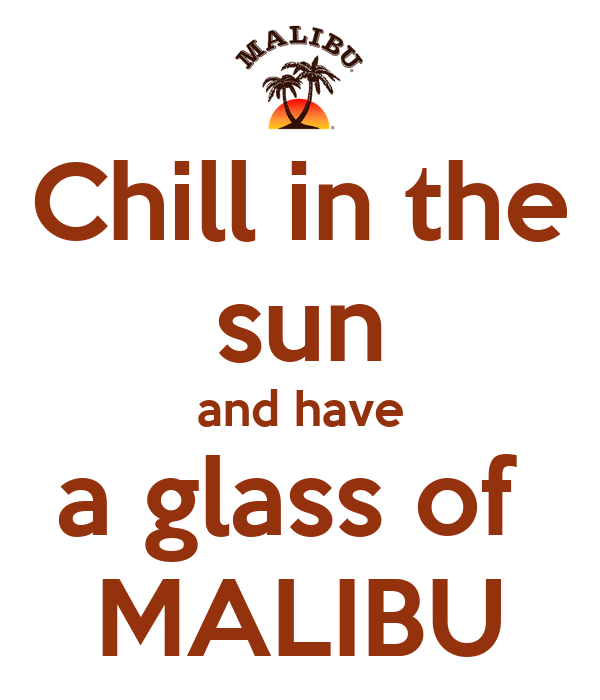 Chill in the sun and have a glass of  MALIBU
