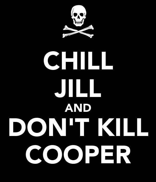 CHILL JILL AND DON'T KILL COOPER
