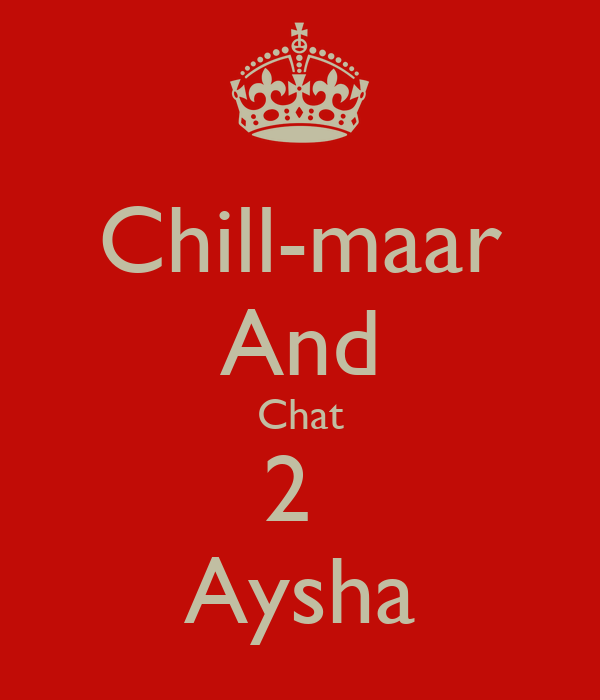 Chill-maar And Chat 2  Aysha