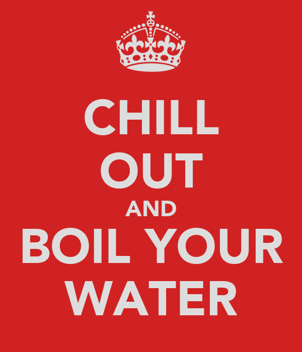 CHILL OUT AND BOIL YOUR WATER
