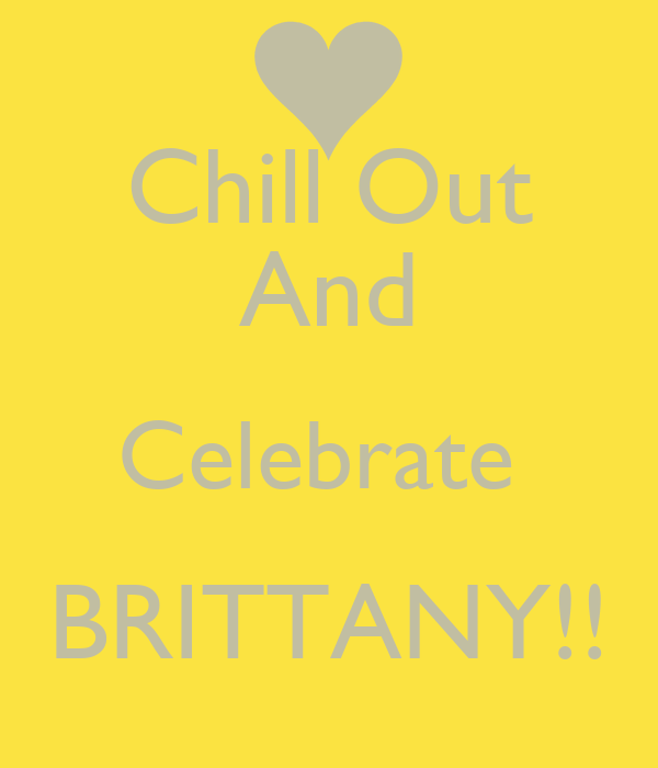 Chill Out And Celebrate  BRITTANY!!