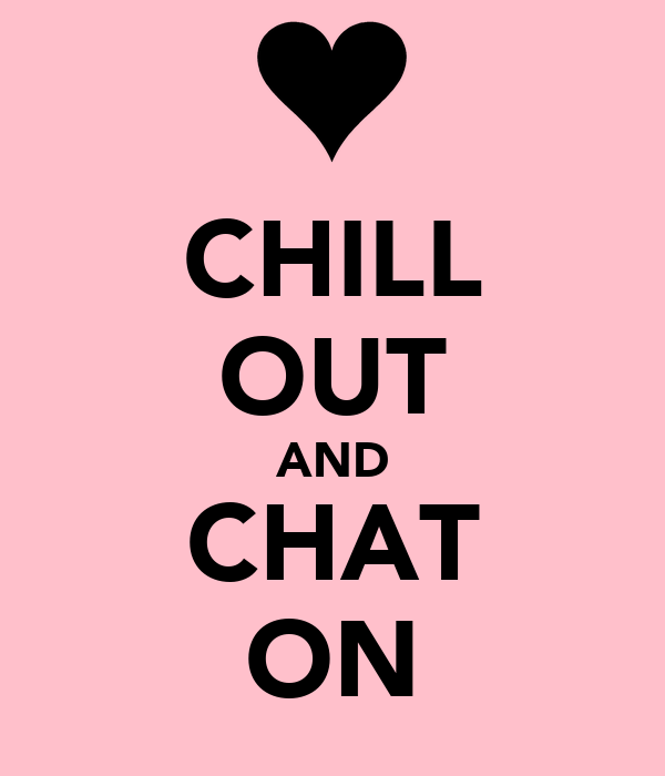 CHILL OUT AND CHAT ON