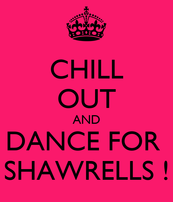 CHILL OUT AND DANCE FOR  SHAWRELLS !