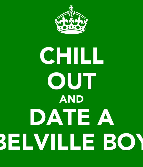 CHILL OUT AND DATE A BELVILLE BOY