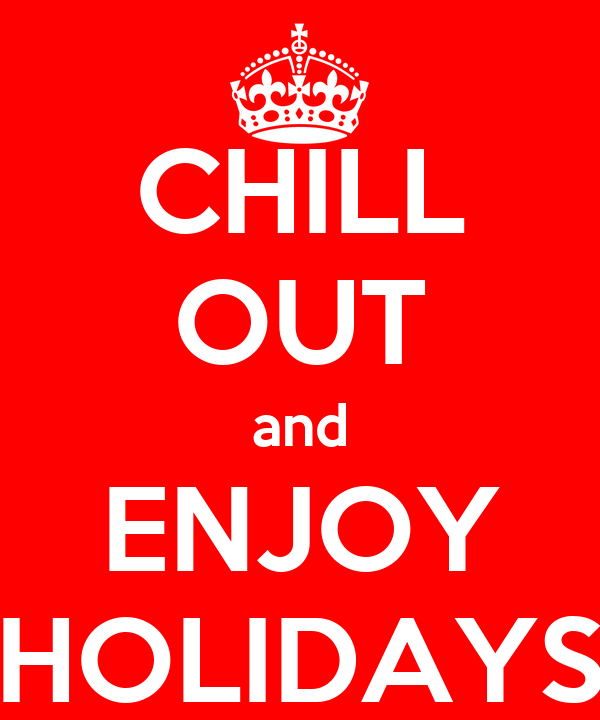 CHILL OUT and ENJOY HOLIDAYS