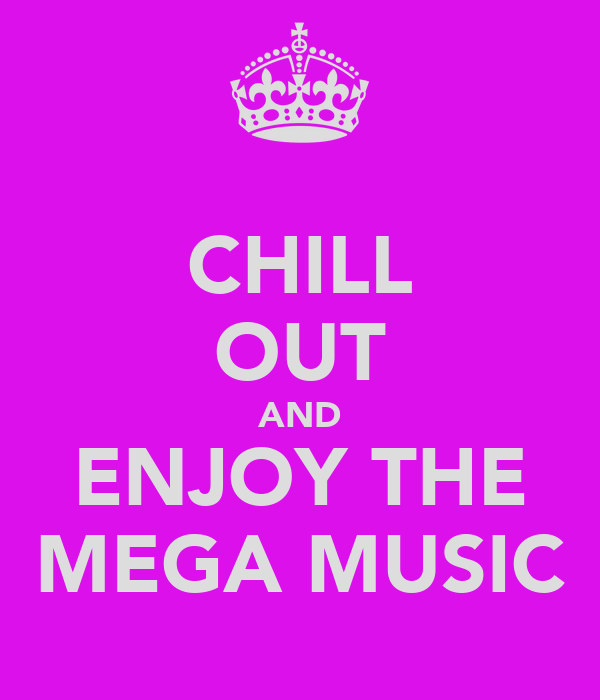 CHILL OUT AND ENJOY THE MEGA MUSIC