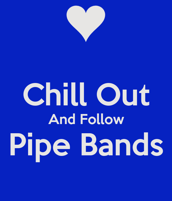 Chill Out And Follow Pipe Bands