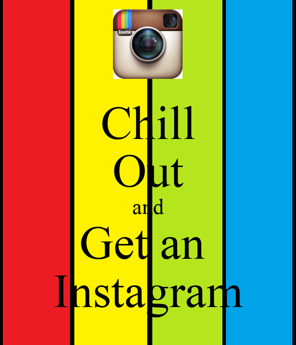 Chill Out and Get an  Instagram