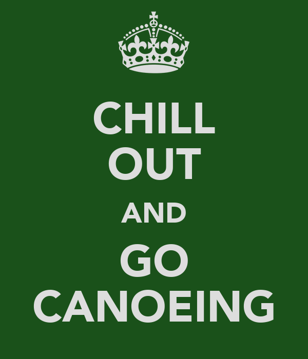 CHILL OUT AND GO CANOEING