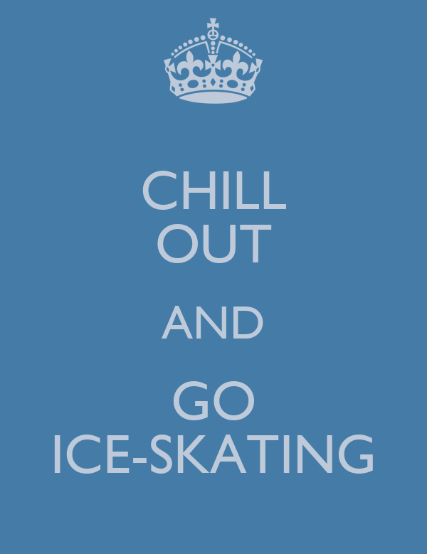 CHILL OUT AND GO ICE-SKATING