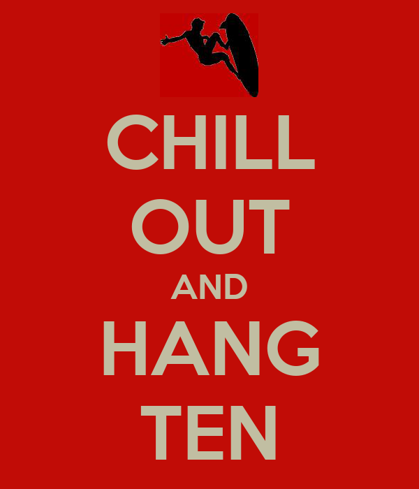 CHILL OUT AND HANG TEN
