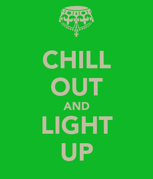CHILL OUT AND LIGHT UP