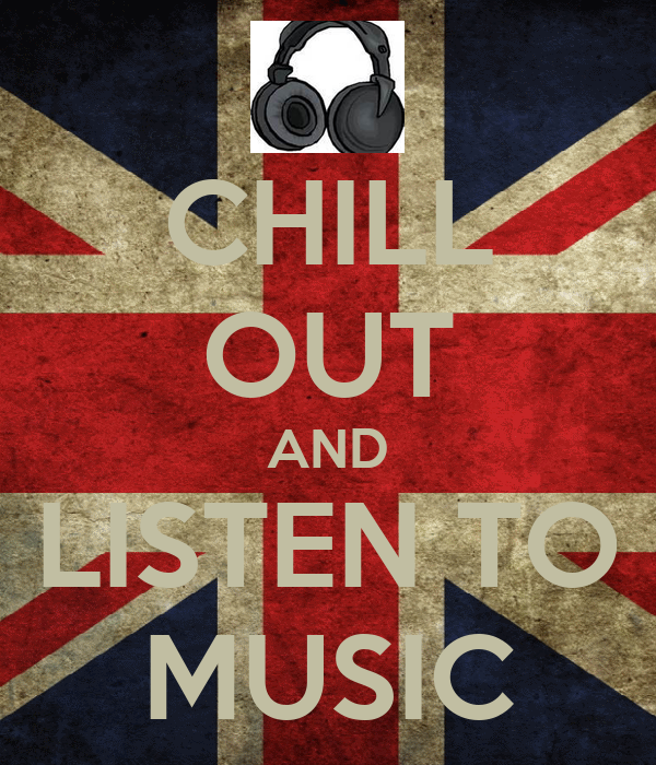 CHILL OUT AND LISTEN TO MUSIC