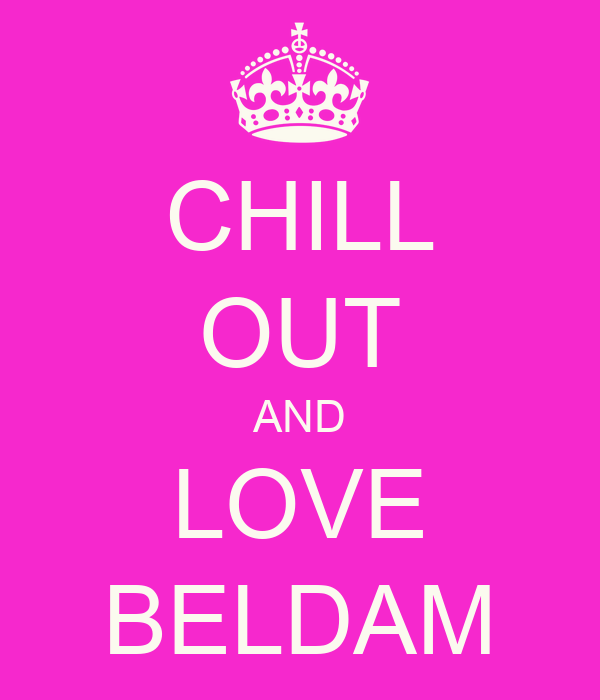 CHILL OUT AND LOVE BELDAM