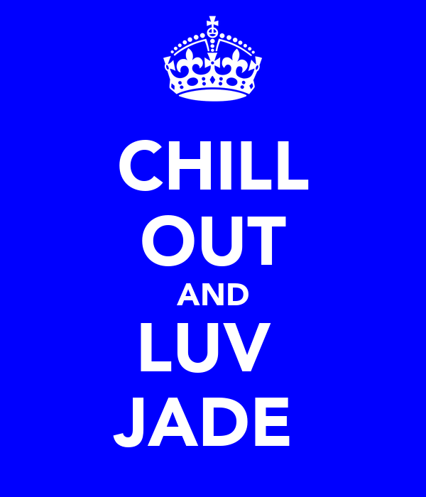 CHILL OUT AND LUV  JADE