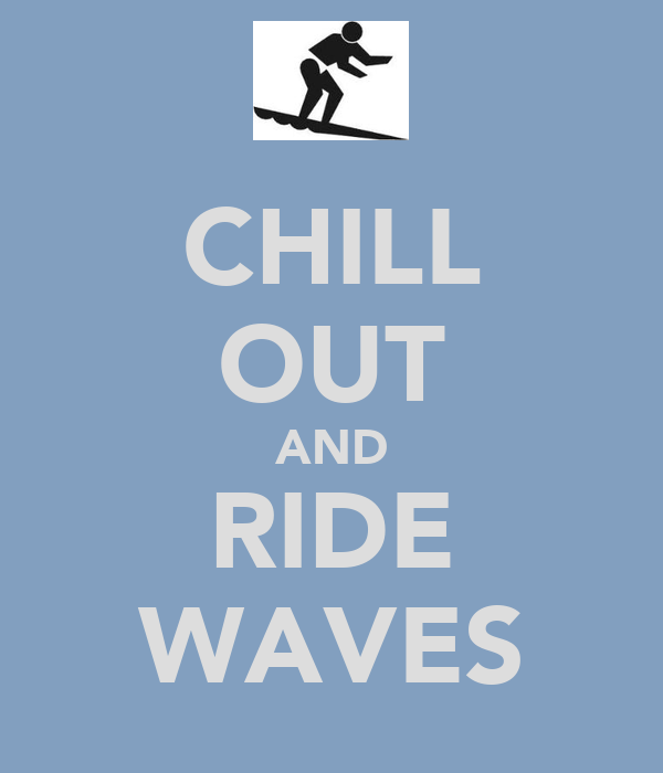 CHILL OUT AND RIDE WAVES
