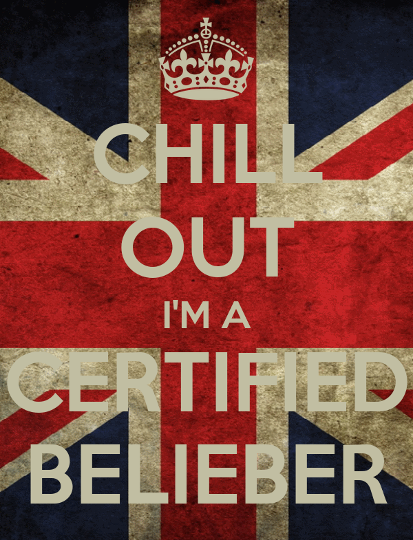 CHILL OUT I'M A CERTIFIED BELIEBER