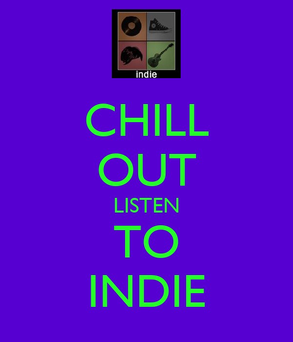 CHILL OUT LISTEN TO INDIE