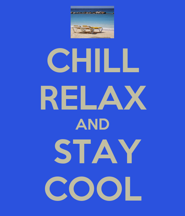 CHILL RELAX AND  STAY COOL