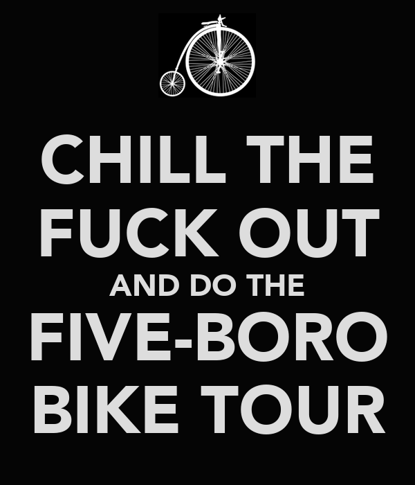 CHILL THE FUCK OUT AND DO THE FIVE-BORO BIKE TOUR