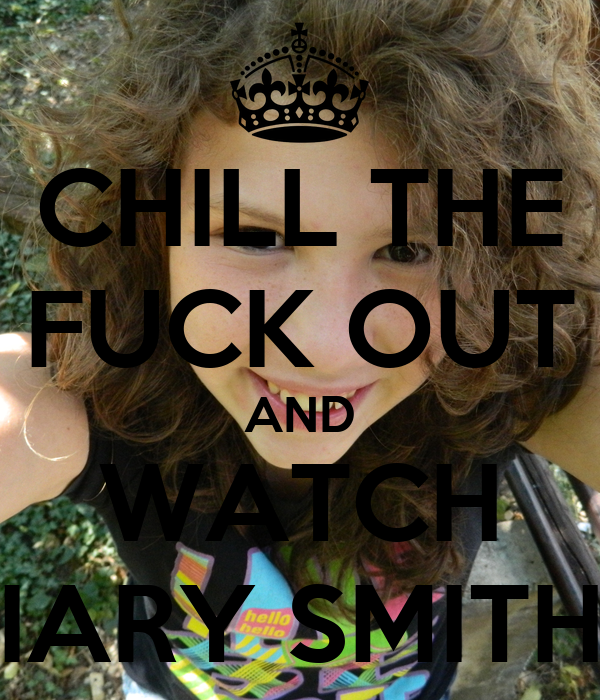 CHILL THE FUCK OUT AND WATCH IARY SMITH