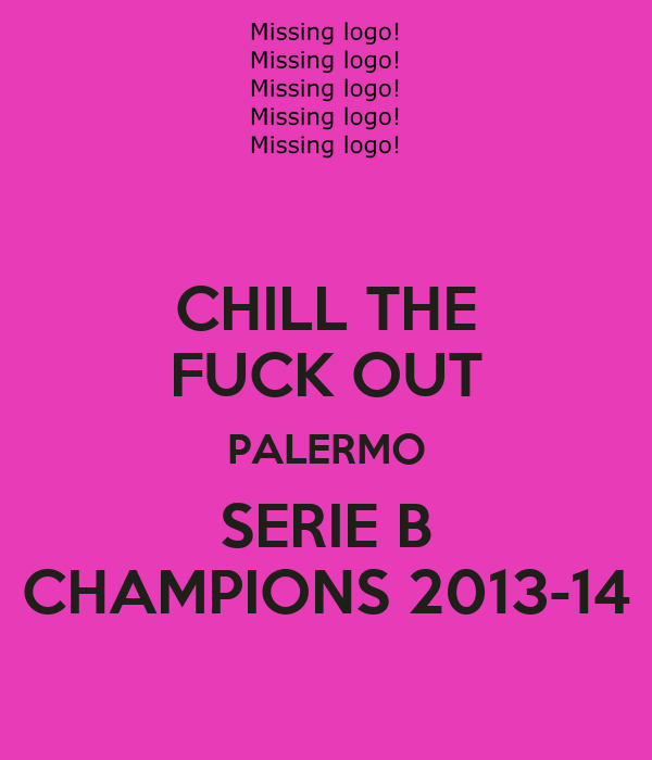 CHILL THE FUCK OUT PALERMO SERIE B CHAMPIONS 2013-14