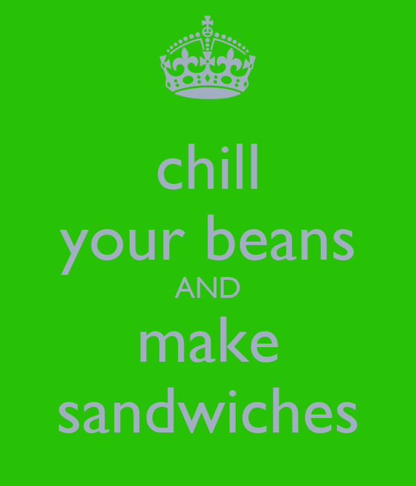 chill your beans AND make sandwiches