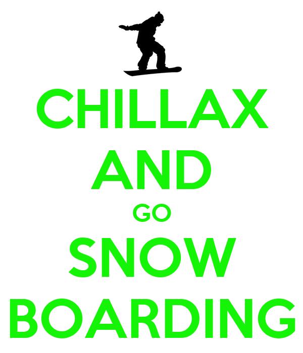 CHILLAX AND GO SNOW BOARDING