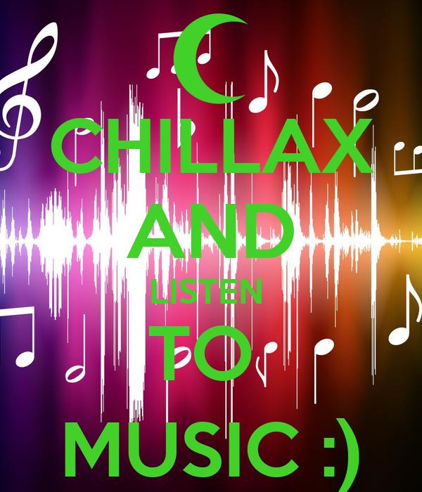 CHILLAX AND LISTEN  TO  MUSIC :)