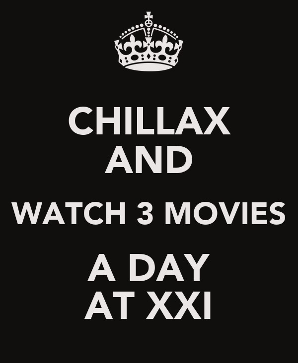 CHILLAX AND WATCH 3 MOVIES A DAY AT XXI