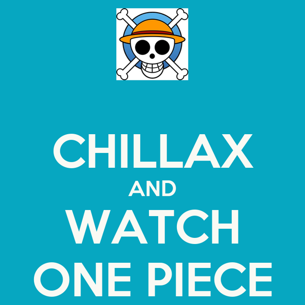 CHILLAX AND WATCH ONE PIECE