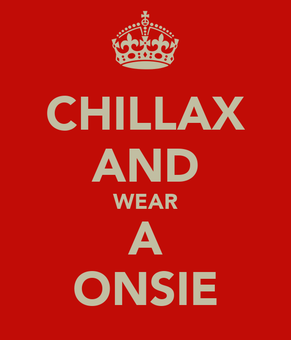 CHILLAX AND WEAR A ONSIE
