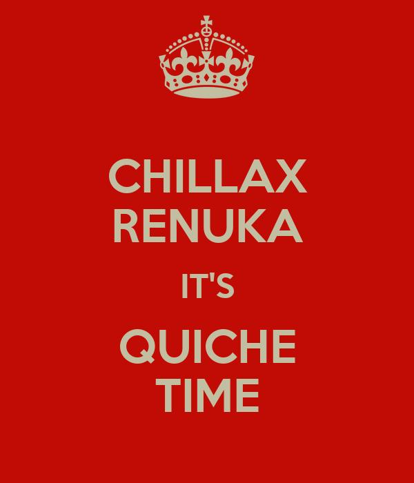 CHILLAX RENUKA IT'S QUICHE TIME