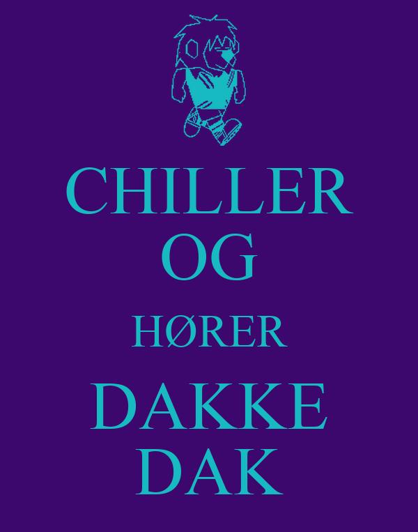 CHILLER OG HØRER DAKKE DAK
