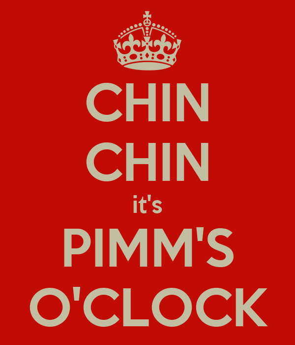 CHIN CHIN it's PIMM'S O'CLOCK