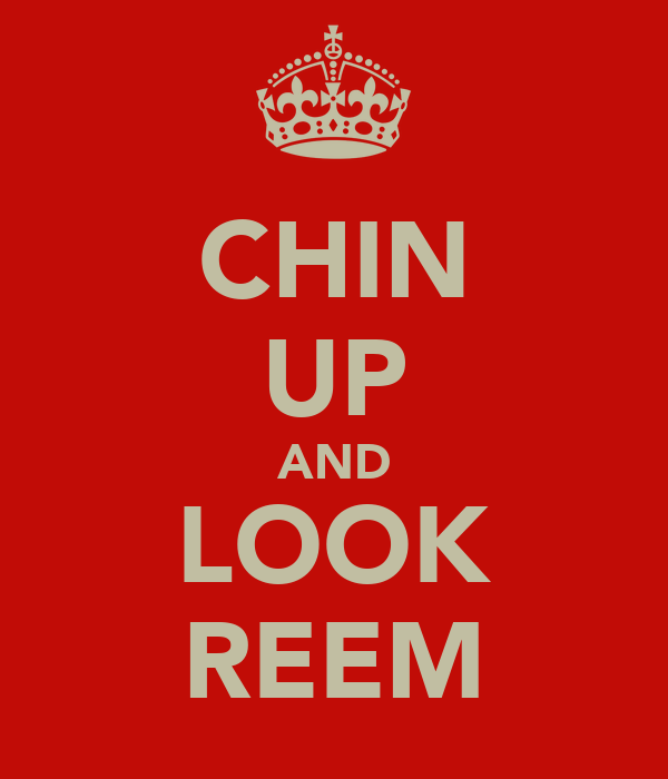 CHIN UP AND LOOK REEM