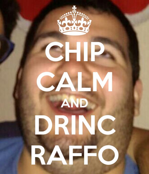 CHIP CALM AND DRINC RAFFO