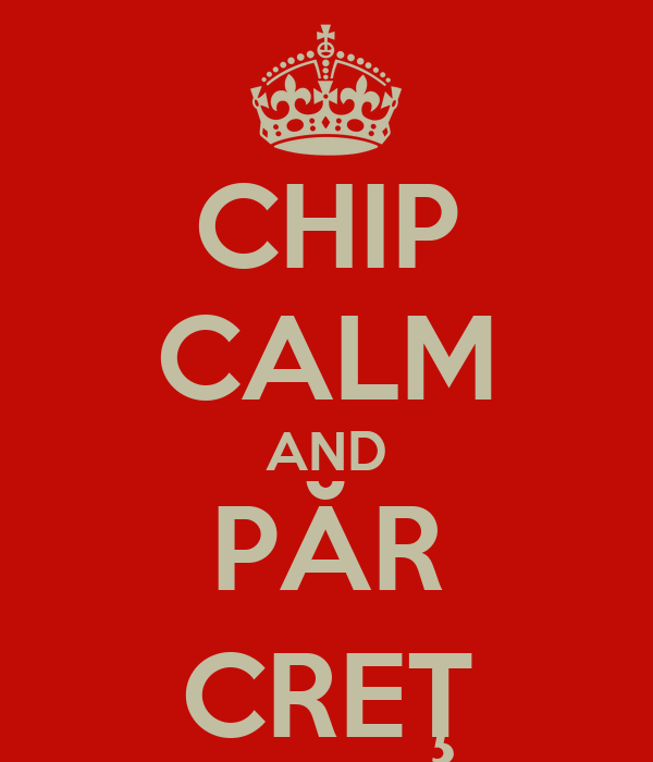 CHIP CALM AND PĂR CREŢ
