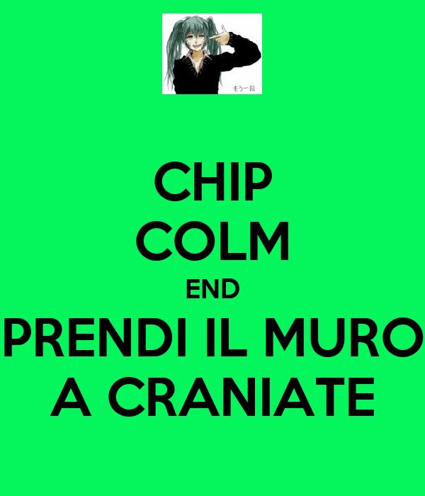 CHIP COLM END PRENDI IL MURO A CRANIATE