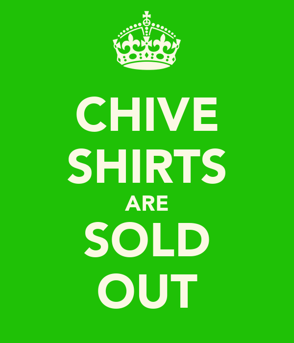 CHIVE SHIRTS ARE SOLD OUT