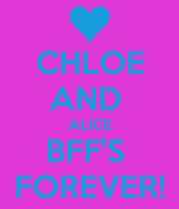 CHLOE AND  ALICE BFF'S  FOREVER!