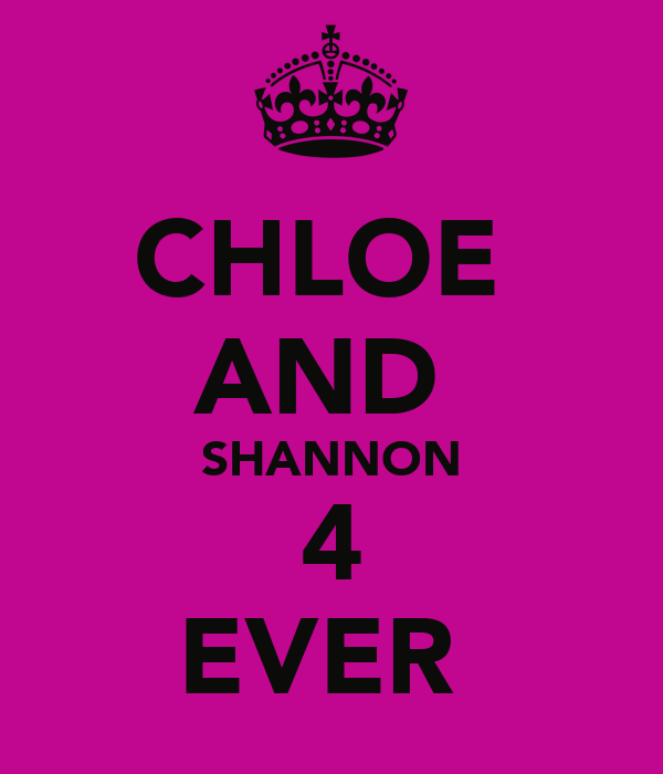 CHLOE  AND  SHANNON 4 EVER