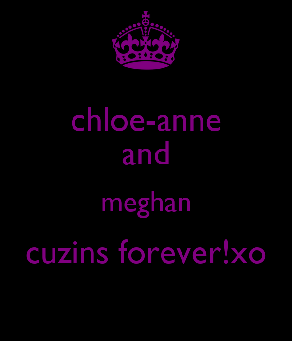 chloe-anne and meghan cuzins forever!xo